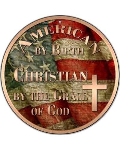 American By Birth Christian By Grace of God circular metal sign