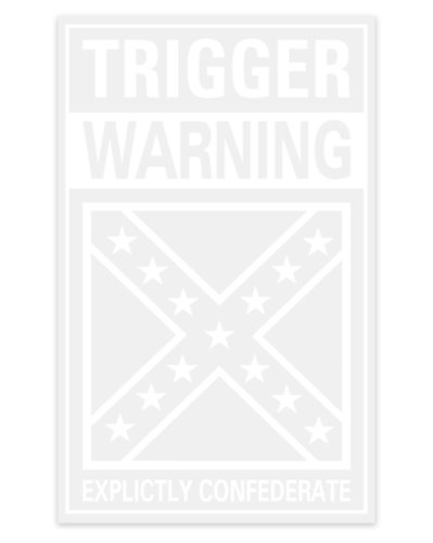 Trigger Warning Explicitly Confederate clear decal
